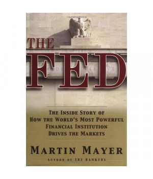 The Fed: The Inside Story of How the World's Most Powerful Financial Institution Drives the Markets