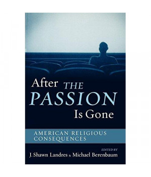 After The Passion Is Gone: American Religious Consequences