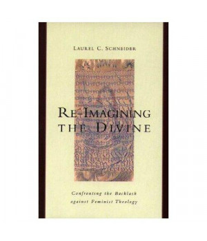Re-Imagining the Divine: Confronting the Backlash Against Feminist Theology