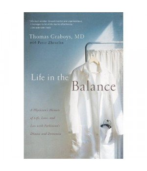 Life in the Balance: A Physician\'s Memoir of Life, Love, and Loss with Parkinson\'s Disease and Dementia