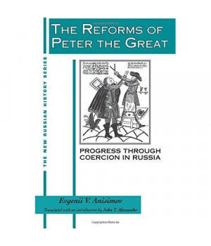 The Reforms of Peter the Great: Progress Through Violence in Russia (New Russian History)