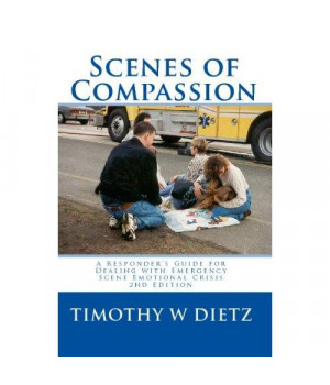 Scenes Of Compassion: A Responder\'s Guide For Dealing With Emergency Scene Emotional Crisis