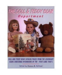 Dolls and Teddy Bear Department : Memorable Catalog Pages from the Legendary Sears Christmas Wishbooks of the 1950s and 1960s, Volume I