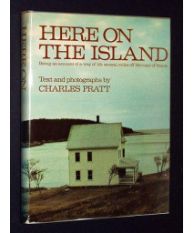 Here On The Island: Being an Account of a Way of Life Several Miles Off the Coast of Maine      (Hardcover)