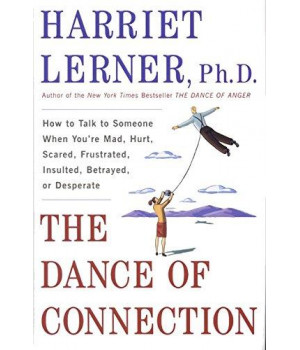 The Dance of Connection: How to Talk to Someone When You're Mad, Hurt, Scared, Frustrated, Insulted, Betrayed, or Desperate      (Hardcover)