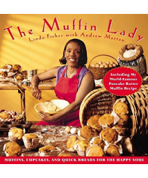 The Muffin Lady: Muffins, Cupcakes, and Quickbreads for the Happy Soul      (Hardcover)