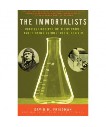 The Immortalists: Charles Lindbergh, Dr. Alexis Carrel, and Their Daring Quest to Live Forever      (Paperback)