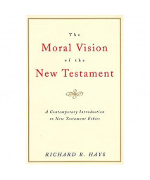The Moral Vision of the New Testament: Community, Cross, New Creation, A Contemporary Introduction to New Testament Ethics      (Paperback)