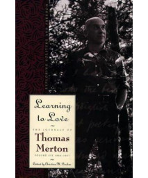 Learning to Love: Exploring Solitude and Freedom- The Journal of Thomas Merton, Vol. 6      (Hardcover)