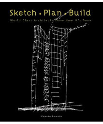 Sketch Plan Build: World Class Architects Show How It's Done      (Hardcover)