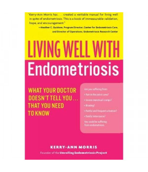 Living Well with Endometriosis: What Your Doctor Doesn't Tell You.That You Need to Know (Living Well (Collins))
