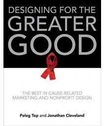 Designing for the Greater Good: The Best in Cause-Related Marketing and Nonprofit Design      (Hardcover)