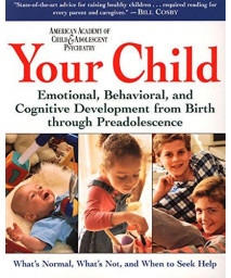 Your Child: Emotional, Behavioral, and Cognitive Development from Birth through Preadolescence      (Paperback)