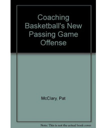 Coaching Basketball's New Passing Game Offense      (Hardcover)
