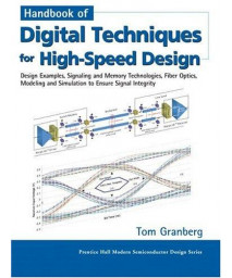 Handbook of Digital Techniques for High-Speed Design: Design Examples, Signaling and Memory Technologies, Fiber Optics, Modeling, and Simulation to Ensure Signal Integrity      (Hardcover)