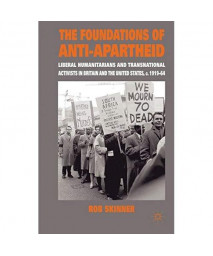 The Foundations of Anti-Apartheid: Liberal Humanitarians and Transnational Activists in Britain and the United States, c.1919-64
