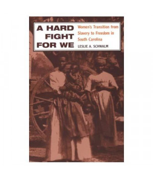 A Hard Fight for We: Women's Transition from Slavery to Freedom in South Carolina (Women in American History)