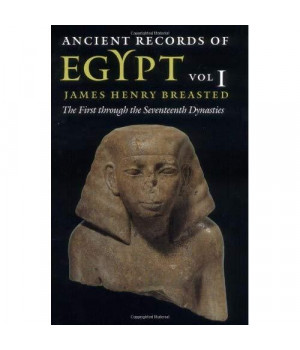 Ancient Records of Egypt: The First Through the Seventeenth Dynasties, Vol. 1