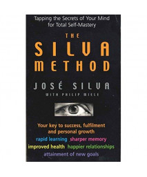 Silva Method: Tapping the Secrets of Your Mind for Total Self-mastery