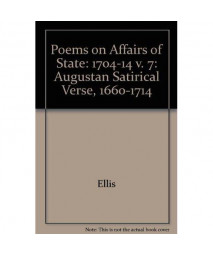 007: Poems on Affairs of State: Augustan Satirical Verse, 1660-1714, Volume VII [7]: 1704-1714