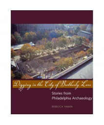 Digging in the City of Brotherly Love: Stories from Philadelphia Archaeology