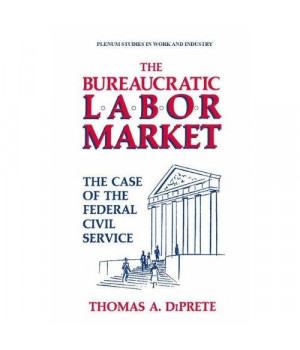The Bureaucratic Labor Market: The Case of the Federal Civil Service (Springer Studies in Work and Industry)