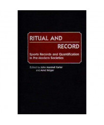 Ritual and Record: Sports Records and Quantification in Pre-Modern Societies (Contributions to the Study of World History)