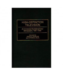 High-Definition Television: An Annotated Multidisciplinary Bibliography, 1981-1992 (Bibliographies and Indexes in Science and Technology)