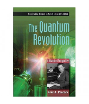 The Quantum Revolution: A Historical Perspective (Greenwood Guides to Great Ideas in Science)