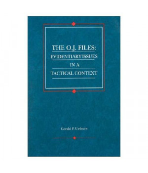 Uelmen's The O.J. Files: Evidentiary Issues in a Tactical Context (American Casebook Series)