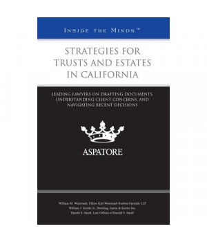 Strategies for Trusts and Estates in California: Leading Lawyers on Drafting Documents, Understanding Client Concerns, and Navigating Recent Decisions (Inside the Minds)