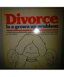 Divorce Is a Grown Up Problem: A Book About Divorce for Young Children and Their Parents