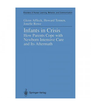 Infants in Crisis: How Parents Cope with Newborn Intensive Care and Its Aftermath (Disorders of Human Learning, Behavior, and Communication)