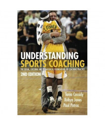 Understanding Sports Coaching: The Social, Cultural and Pedagogical Foundations of Coaching Practice (Volume 2)