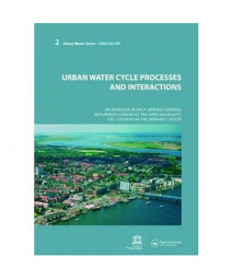 Urban Water Cycle Processes and Interactions: Urban Water Series - UNESCO-IHP (Urban Water-UNESCO-IHP)