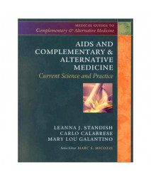 AIDS and Complementary & Alternative Medicine: Current Science and Practice, 1e (Medical Guides to Complementary & Alternative Medicine)