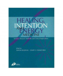 Healing, Intention and Energy Medicine: Science, Research Methods and Clinical Implications, 1e
