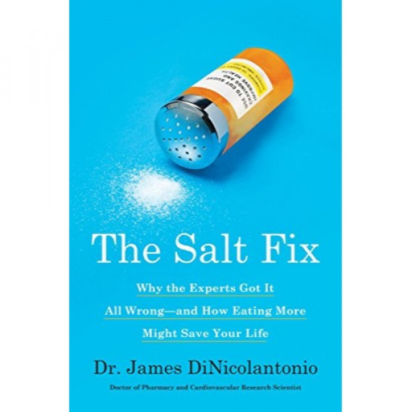 Buy The Salt Fix: Why The Experts Got It All Wrong--and