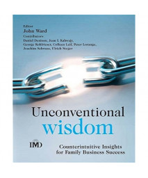 Unconventional Wisdom: CounterintuitiveInsightsfor Family Business Success