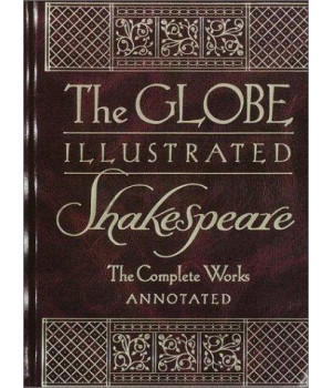 The Globe Illustrated Shakespeare: The Complete Works Annotated      (Hardcover)