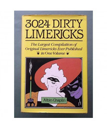 3024 Dirty Limericks: The Largest Compilation of Original Limericks Ever Published in One Volume