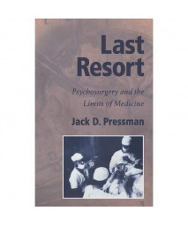 Last Resort: Psychosurgery and the Limits of Medicine (Cambridge Studies in the History of Medicine)