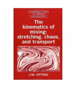 The Kinematics of Mixing: Stretching, Chaos, and Transport (Cambridge Texts in Applied Mathematics)