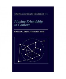 Placing Friendship in Context (Structural Analysis in the Social Sciences)
