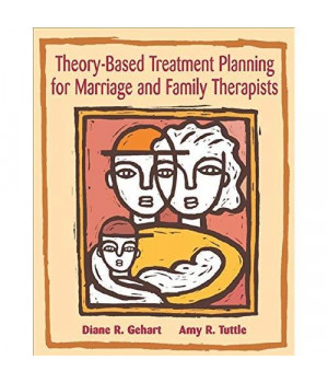Theory-Based Treatment Planning for Marriage and Family Therapists: Integrating Theory and Practice (Marital, Couple, & Family Counseling)