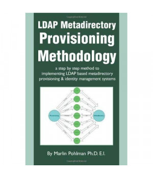 LDAP Metadirectory Provisioning Methodology: a step by step method to implementing LDAP based metadirectory provisioning & identity management systems