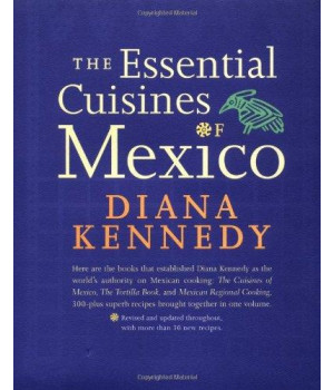 The Essential Cuisines of Mexico: Revised and updated throughout, with more than 30 new recipes.      (Hardcover)