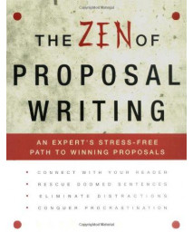 The Zen of Proposal Writing: An Expert's Stress-Free Path to Winning Proposals      (Paperback)