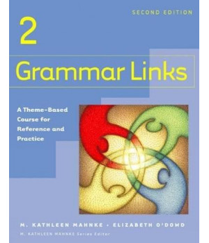 Grammar Links 2: A Theme-Based Course for Reference and Practice, Second Edition