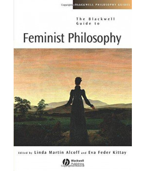 The Blackwell Guide to Feminist Philosophy      (Paperback)